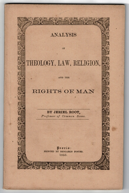 Analysis of theology, law, religion, and the rights of man. Jeriel Root, Professor of Common Sense.