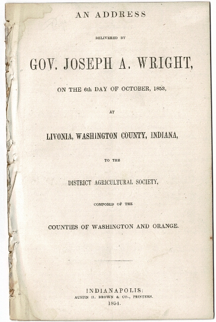 An address delivered ... on the 6th day of October, 1853, at Livonia, Washington County, Indiana, to the District Agricultural Society, composed of the counties of Washington and Orange. Joseph A. Wright, Governor.
