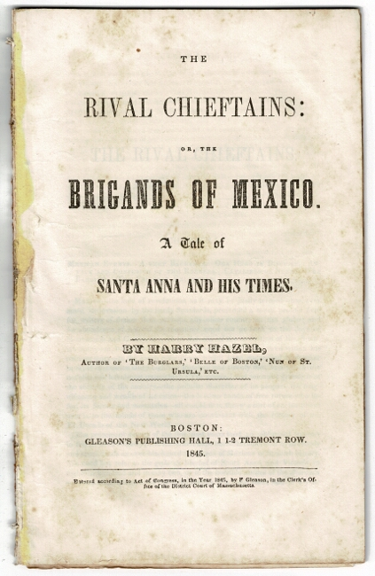 The rival chieftans: or, the brigands of Mexico. A tale of Santa Anna and his times. Harry Hazel.