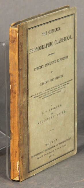 The complete phonographic class-book, containing a strictly inductive exposition of Pitman's phonography. S. P. Andrews, Augustus F. Boyle.