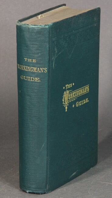 The workingman's guide and the laborer's friend and advocate: the great social question solved