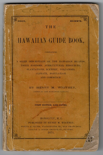 The Hawaiian guide book, containing a brief description of the Hawaiian Islands, their harbors, agricultural resources, plantations, scenery, volcanoes, climate, population, and commerce. Henry M. Whitney.