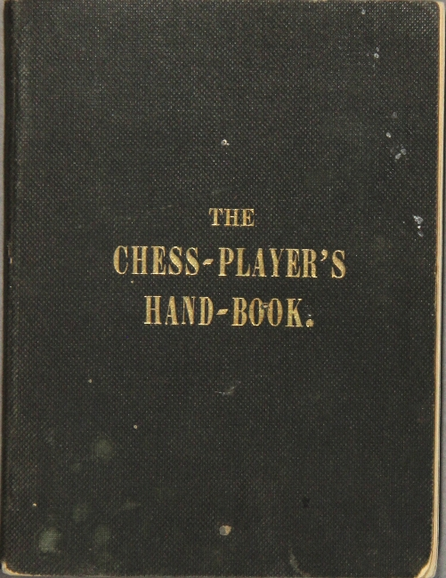 The chess-player's hand-book; containing a full account of the game of chess, and the best mode of playing it