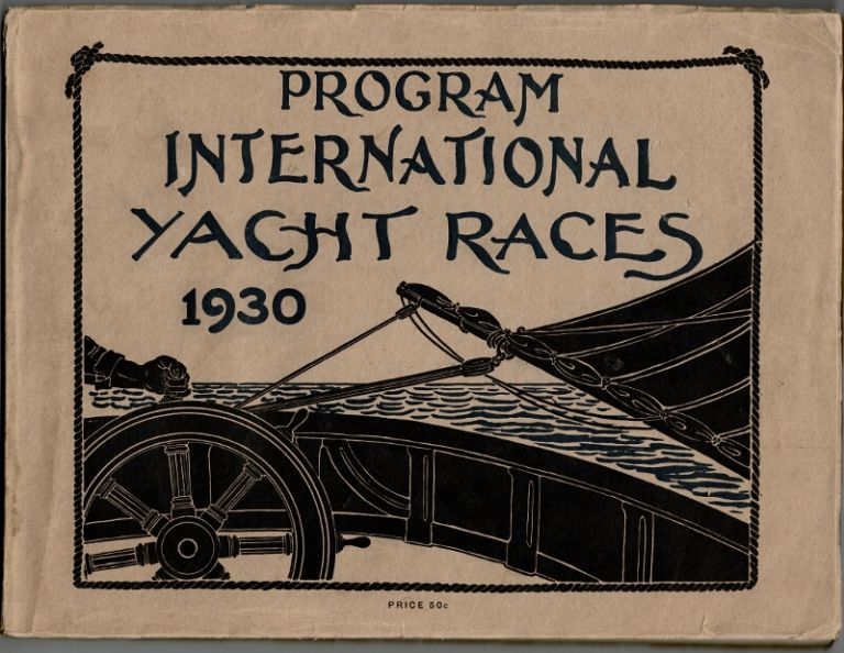 """Souvenir program. International Yacht Races, 1930 to be sailed off Newport harbor, beginning September 13. With history of N. Y. Yacht Club and officers and committees of the Royal Ulster Yacht Cub. Also history of previous races for the """"America's"""" Cup. J. B. Gibson."""