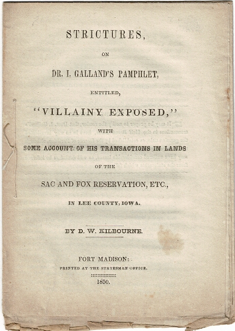 """Strictures, on Dr. I. Galland's pamphlet, entitled, """"Villainy exposed,"""" with some account of his transactions in lands of the Sac and Fox reservation, etc., in Lee Country, Iowa. D. W. Kilbourne."""
