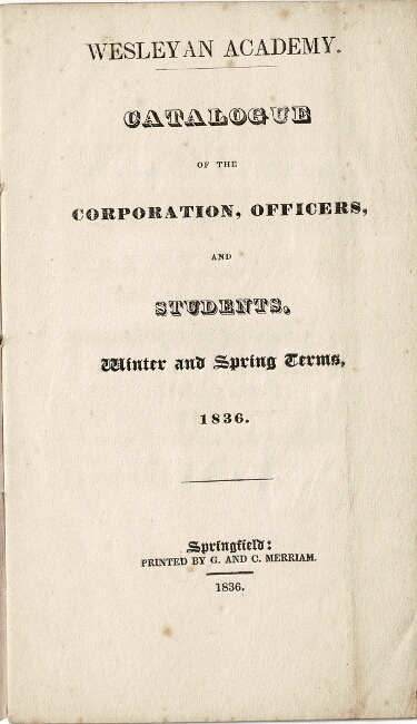 Wesleyan Academy. Catalogue of the corporation, officers, and students, winter and spring terms, 1836