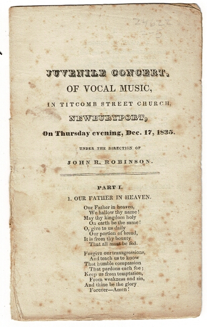 Juvenile concert, of vocal music, in Titcomb Street Church, Newburyport, on Thursday evening, Dec. 17, 1835. Under the direction of John R. Robinson [drop title]