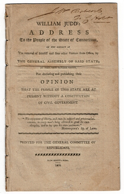 William Judd's address to the people of the state of Connecticut, on the subject of the removal of himself and four other justices from office, by the General Assembly of said state, at their late October session, for declaring and publishing their opinion that the people of this state are at present without a constitution of civil government. William Judd.