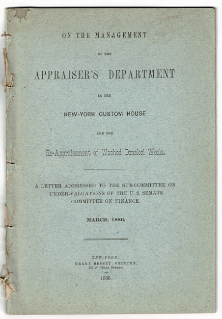 On the management of the Appraiser's Department in the New-York Custom House and the re-appraisement of washed Donskoi wools. A letter addressed to the Sub-committee on Under-evaluations of the U.S. Senate Committee on Finance. Gustav Schwab, of Oelrichs, Co.