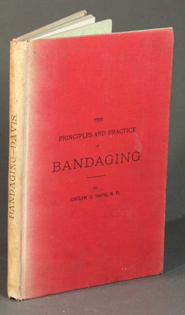 The principles and practice of bandaging. Gwilym Davis, M. D.