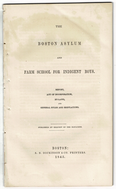 The Boston Asylum and Farm School for Indigent Boys. Report, act of incorporation, by-laws, and general rules and regulations. Published by request of the managers. Robert C. Waterston, Benjamin A. Gould, Moses Grant.