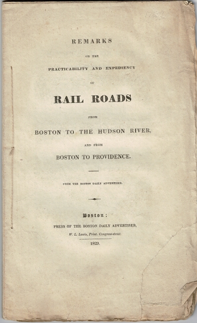Remarks on the practicability and expediency of rail roads from Boston to the Hudson River, and from Boston to Providence. From the Boston Daily Advertiser. Nathan Hale.