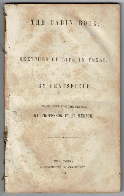 The cabin book; or, sketches of life in Texas. By Seatsfield. Translated from the German by Professor Ch. Fr. Mersch. Karl Postl.