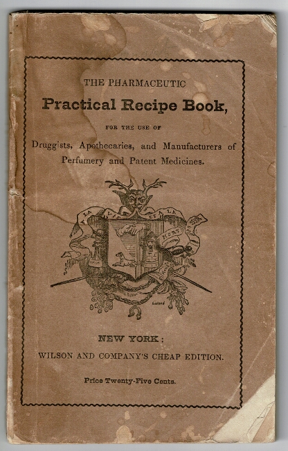 The pharmaceutic practical recipe book, for the use of druggists, apothecaries, perfumers, confectioners, patent medicine factors, and dealers in fancy articles for the toilet. Compiled with great care from recipes now in use by the most popular houses in France and the United States. F. A. Souillard.