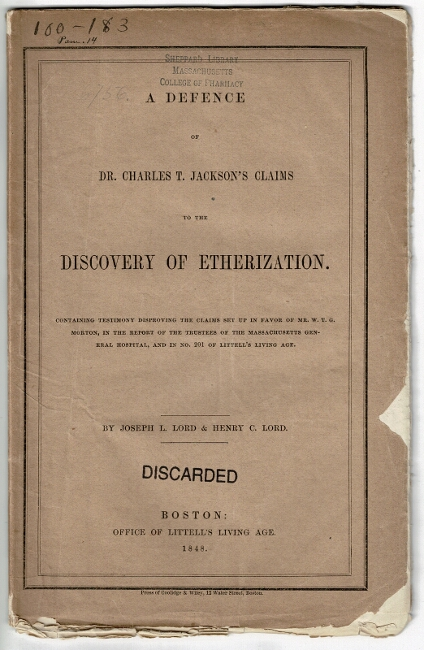 A defence of Dr. Charles T. Jackson's claims to the discovery of etherization. Containing testimony disproving the claims set up in favor of Mr. W. T. G. Morton. Joseph L. Lord, Henry C. Lord.