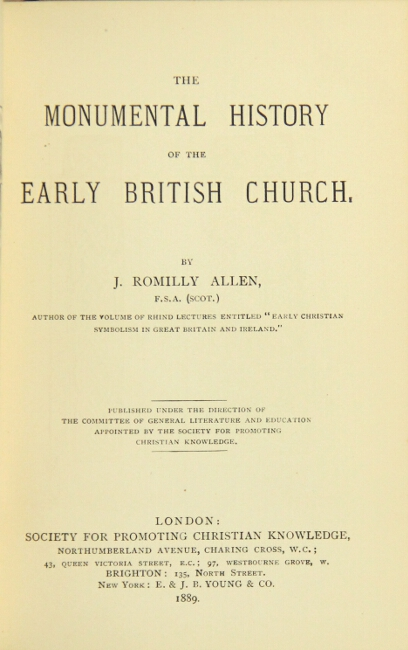 The monumental history of the early British church. J. ROMILLY ALLEN.