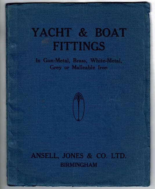 Yacht & boat fittings in gun-metal, brass, white-metal, grey or malleable iron [cover title]. Prices for yacht & boat fitting list. Jones Ansell, Ltd Co.