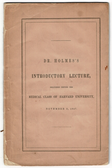 An introductory lecture, delivered at the Massachusetts Medical College, November 3, 1847. Oliver Wendell Holmes.
