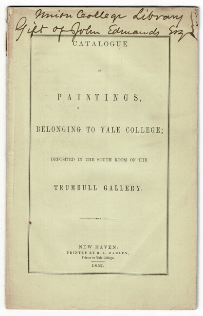Catalogue of paintings belonging to Yale College; deposited in the south room of the Trumbull Gallery