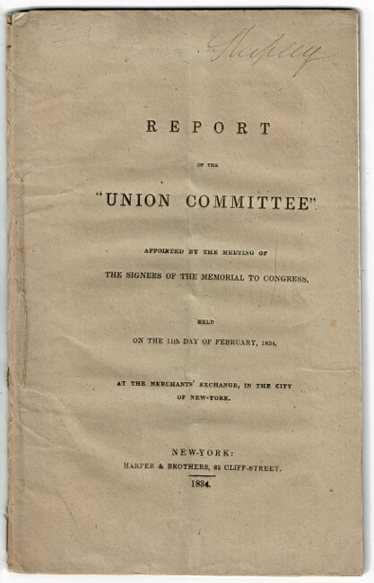 """Report of the """"Union Committee"""" appointed by the meeting of the signers of the Memorial to Congress, held on the 11th Day of February, 1834, at the Merchants' Exchange, in the city of New-York. Albert Gallatin."""