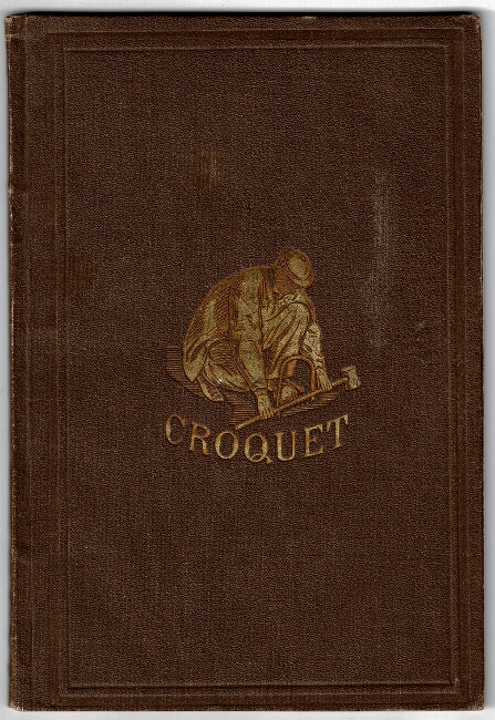 The game of croquet; its appointment and laws; with descriptive illustrations. By R. Fellow. Horace Elisha Scudder.