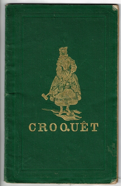 Croquêt: the laws and regulations of the game, thoroughly revised, with a description of the implements ... illustrated with diagrams and engravings ... reprinted from the eighteenth London edition. John Jaques.