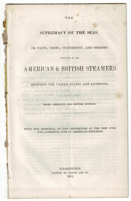 The supremacy of the seas, or facts, views, statements, and opinions relating to the American & British steamers between the United States and Liverpool. From American and British sources. With the memorial of the proprietors of the New York and Liverpool line of American steamers. Edward Knight Collins.