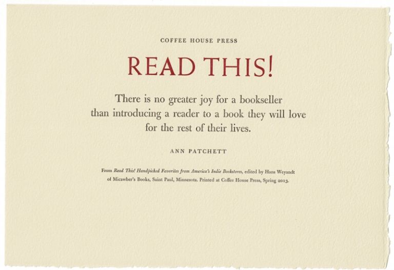 Read this! There is no greater joy for a bookseller. Ann Patchett.