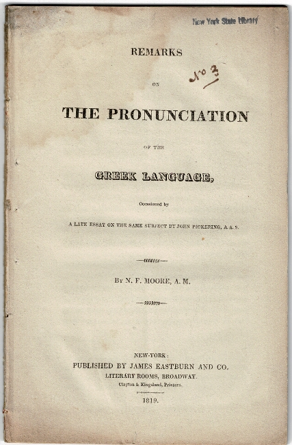 Remarks on the pronunciation of the Greek language. Occasioned by a late essay on the same subject by John Pickering. Moore, athaniel.