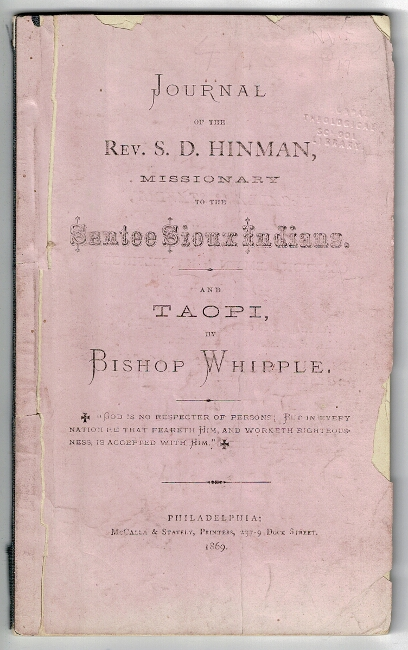 Journal of the Rev. S.D. Hinman, missionary to the Santee Sioux Indians. And Taopi, by Bishop Whipple. S. D. Hinman, Rev., Bishop Henry Benjamin Whipple.