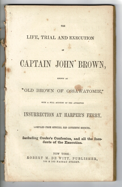 """The life, trial and execution of Captain John Brown, known as """"Old Brown of Ossawatomie,"""" with a full account of the attempted insurrection at Harper's Ferry. Compiled from official and authentic sources. Including Cooke's confession, and all the incidents of the execution. John Brown."""