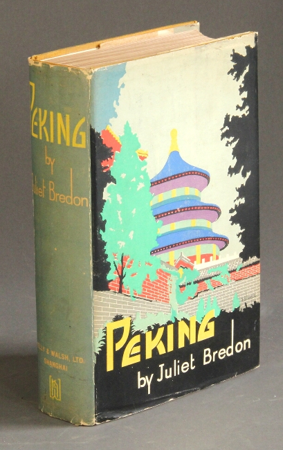 Peking: a historical and intimate description of its chief places of interest. Juliet Bredon.