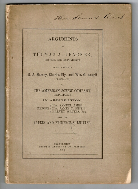 Arguments of Thomas A. Jenckes, counsel for respondents in the matter of H. A. Harvey, Charles Ely, and Wm. G. Angell, claimants, vs. The American Screw Company, respondents. In arbitration, before Hon. Samuel Ames, Hon. James Y. Smith, Harvey Waters, Esq. With the paper and evidence submitted. Thomas A. Jenckes.