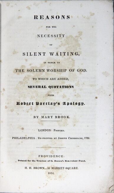 Reasons for the necessity of silent waiting, in order to the solemn worship of God. To which are added, several quotations from Robert Barclay's Apology. Mary Brook.