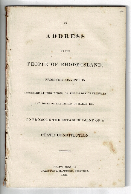 An address to the people of Rhode-Island, from the convention assembled at Providence, on the 22nd day of February, and again on the 12th day of March, 1834, to promote the establishment of a state constitution. Thomas Wilson Dorr.
