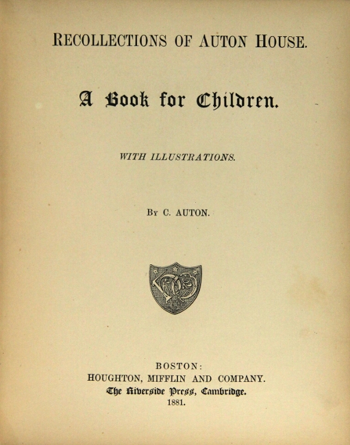 Recollections of Auton House. A book for children. With illustrations by C. Auton [i.e. Augustus Hoppin]. Augustus Hoppin.