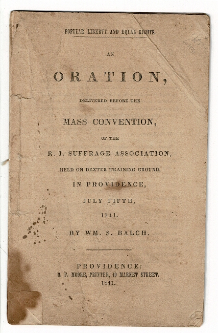 Popular liberty and equal rights. An oration, delivered before the mass convention, of the R. I. Suffrage Association, held on Dexter Training Ground, in Providence, July 5, 1841. William S. Balch.
