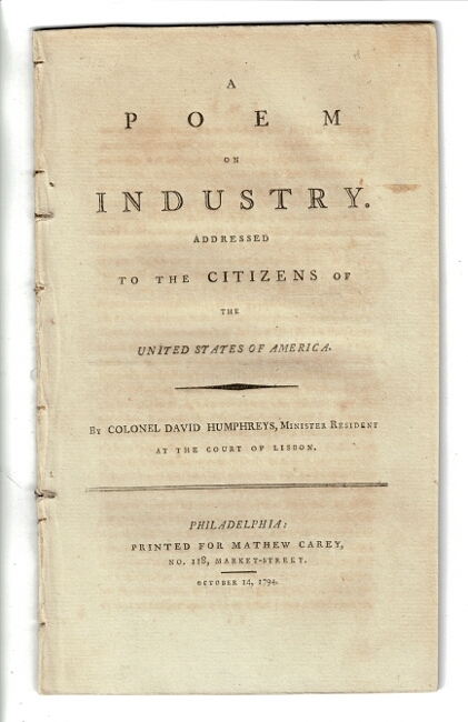 A poem on industry. Addressed to the citizens of the United States of America. David Humphreys, Minister resident at the Court of Lisbon, Colonel.