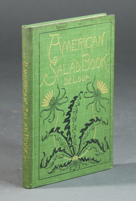 The American salad book ... the most complete original and useful collection of salad recipes ever brought together. Maximilian De Loup.