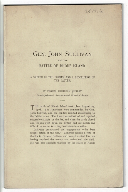 Gen. John Sullivan and the Battle of Rhode Island. A sketch of the former and a description of the latter [drop title]. Thomas Hamilton Murray.