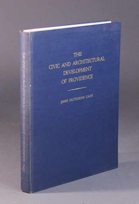 The civic and architectural development of Providence 1636 - 1950. John Hutchins Cady.