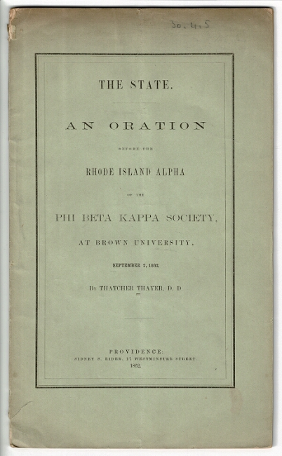 The state. An oration before the Rhode Island Alpha of the Phi Beta Kappa Society, at Brown University, September 2, 1862. Thatcher Thayer.