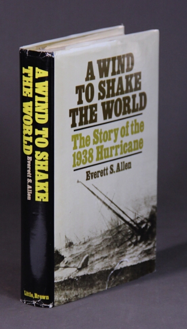 A wind to shake the world. The story of the 1938 hurricane. Everett S. Allen.