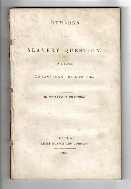 Remarks of the slavery question, in a letter to Jonathan Phillips, Esq. William E. Channing.