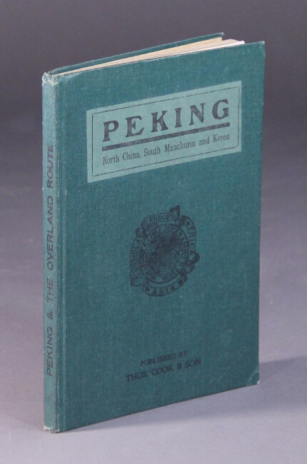 Peking: North China, South Manchuria and Korea. With map, plans, and illustrations. Fourth edition. Thomas Cook.