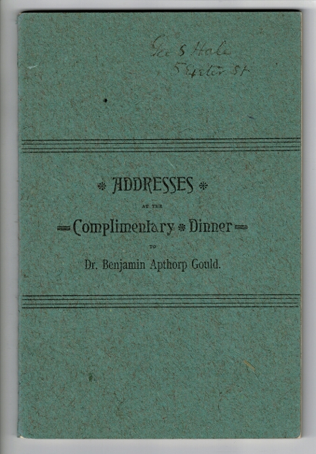 Addresses at the Complimentary Dinner to Dr. Benjamin Apthorp Gould. Benjamin Apthorp Gould.