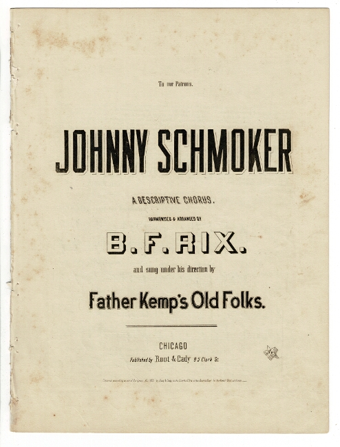 To our patrons. Johnny Schmoker a descriptive chorus, harmonized & arranged by B. F. Rix and sung under his direction by Father Kemp's Old Folks. B. F. Rix.