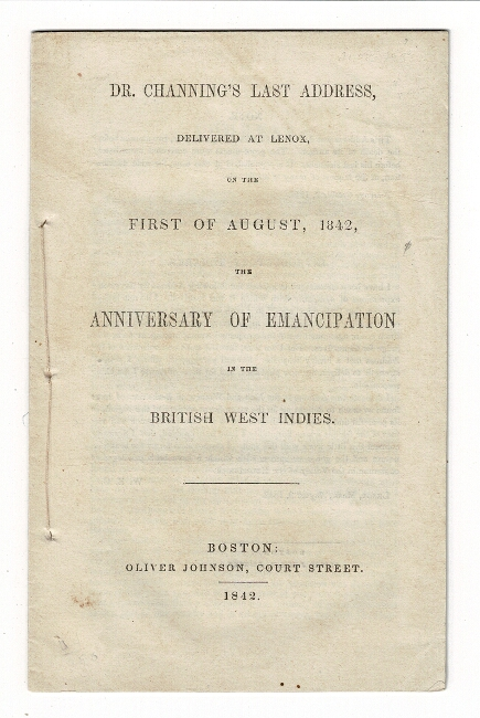 Dr. Channing's last address, delivered at Lennox, on the first of August, 1842, the anniversary of emancipation in the British West Indies. William Ellery Channing.
