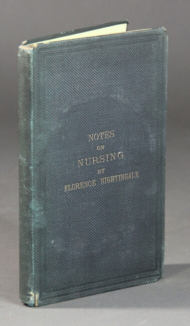 Notes on nursing: what it is and what it is not. Florence Nightingale.