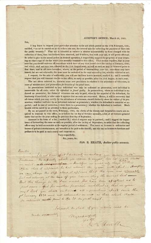 """[Circular letter:] Sir, I beg leave to request your particular attention to the act which passed on the 17th February, 1823, entitled, """"an act to amend an act to reduce into one, the several acts for enforcing the payment of fines into the public treasury."""" Jas. E. Heath, Auditor public accounts."""